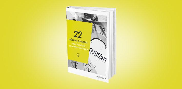 22 reflexões e insights sobre branding e comportamento digital