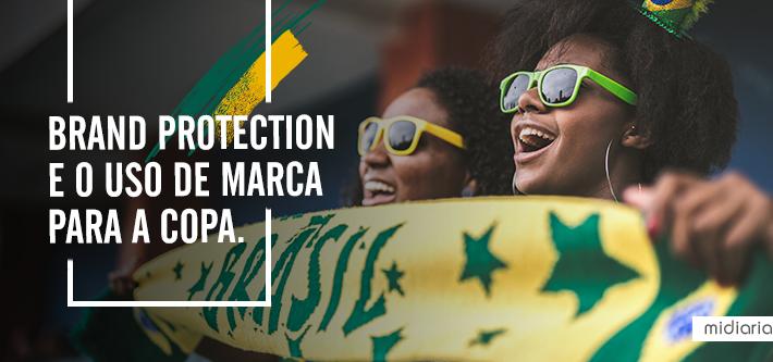 Brand Protection e o uso de marca: Sua estratégia para a Copa está alinhada ao guide do evento ou pronta pra uma emboscada?