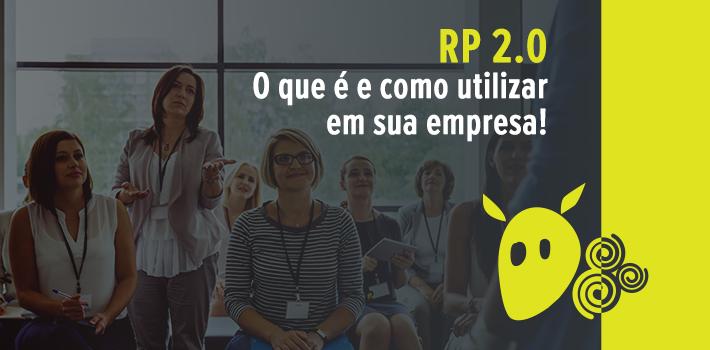 RP 2.0 – O que é e como utilizar em sua empresa!