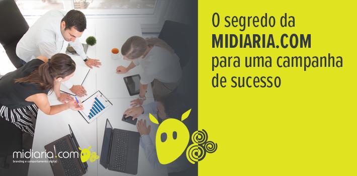 O segredo da midiaria.com para uma campanha de sucesso