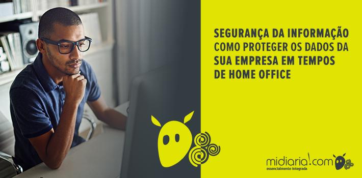 Segurança da informação: como proteger os dados da sua empresa em tempos de home office