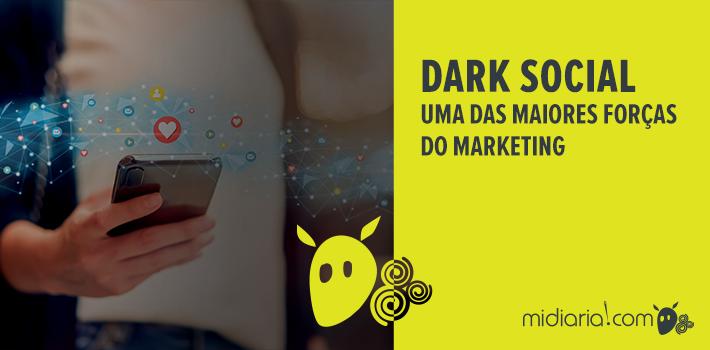 Dark Social: uma das maiores forças do marketing