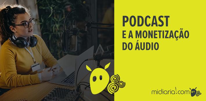 Podcast e a monetização do áudio