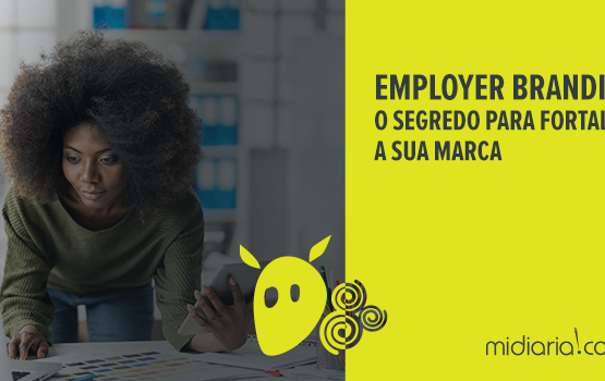 Employer Branding: o segredo para fortalecer a sua marca