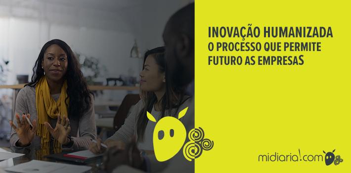Inovação humanizada: o processo que permite futuro as empresas